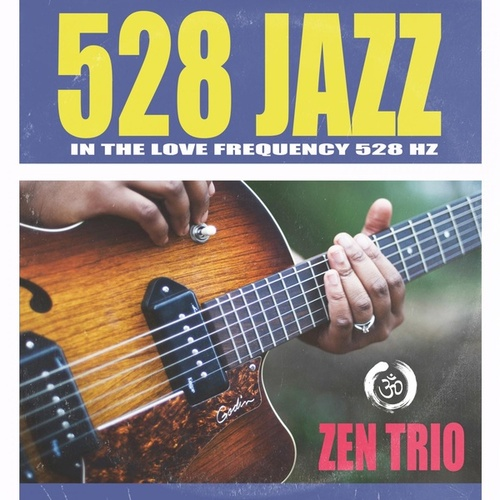 528 Jazz in the Love Frequency 528Hz by The Z.E.N. Trio