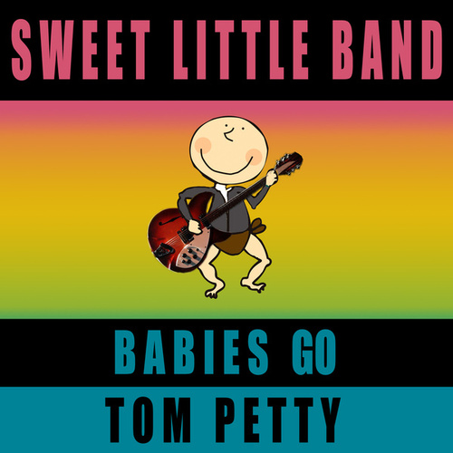 Babies Go Tom Petty by Sweet Little Band