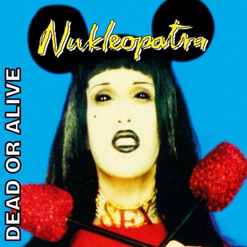 Nukleopatra (Invincible Edition) by Dead Or Alive
