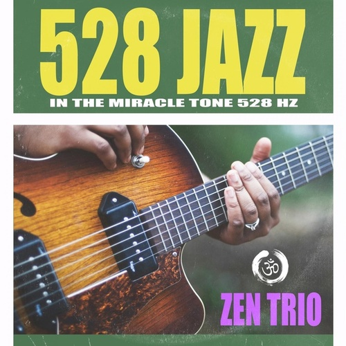 528 Jazz in the Miracle Tone 528Hz by The Z.E.N. Trio