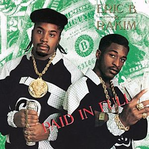 Paid In Full by Eric B and Rakim