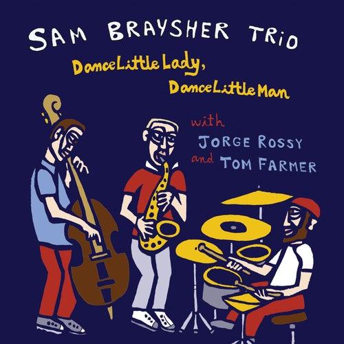 Dance Little Lady, Dance Little Man de Sam Braysher Trio