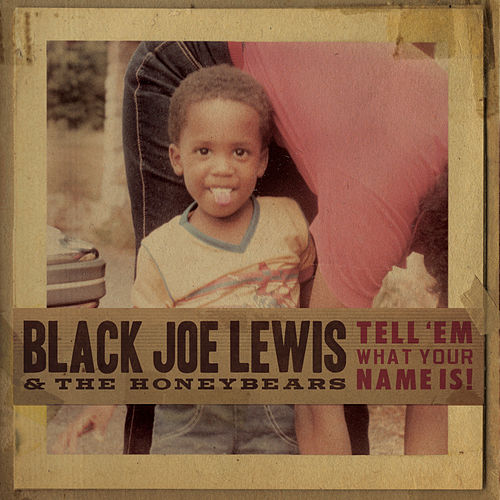 Tell 'Em What Your Name Is! by Black Joe Lewis