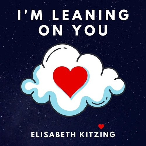 I'm Leaning on You by Elisabeth Kitzing