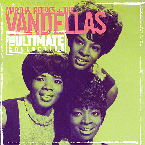 The Ultimate Collection: Martha Reeves & The Vandellas by Martha Reeves & The Vandellas
