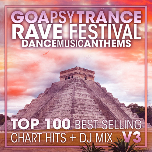 Goa Psy Trance Rave Festival Dance Music Anthems Top 100 Best Selling Chart Hits + DJ Mix V3 by Dr. Spook