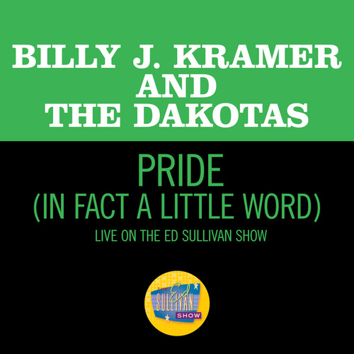 Pride (In Fact A Little Word) (Live On The Ed Sullivan Show, June 7, 1964) by Billy J. Kramer and the Dakotas