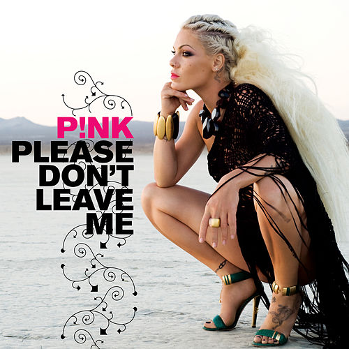 Please Don't Leave Me by Pink