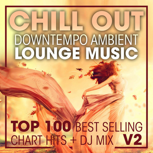 Chill Out Downtempo Ambient Lounge Music Top 100 Best Selling Chart Hits + DJ Mix V2 von Dr. Spook