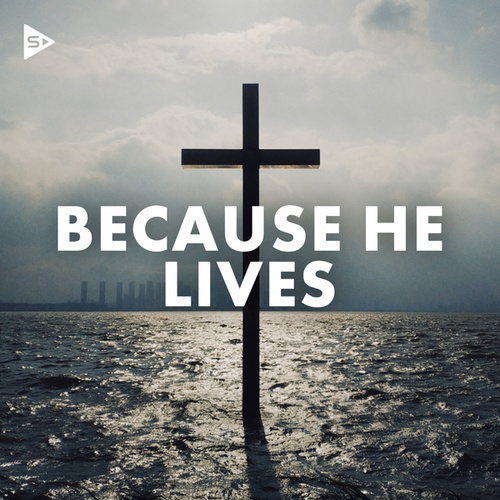 Because He Lives by Various Artists