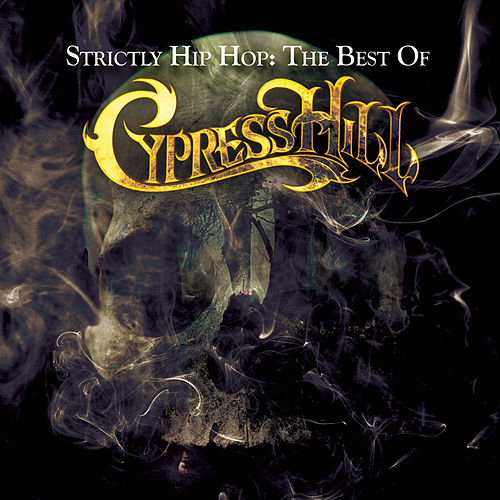 Strictly Hip Hop: The Best Of Cypress Hill by Cypress Hill
