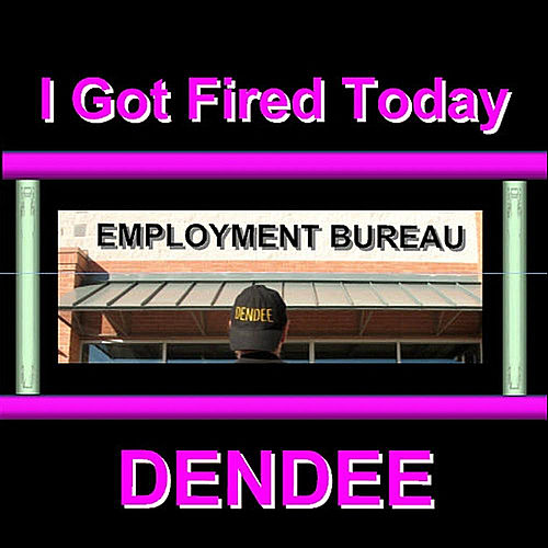 I Got Fired Today de Dendee
