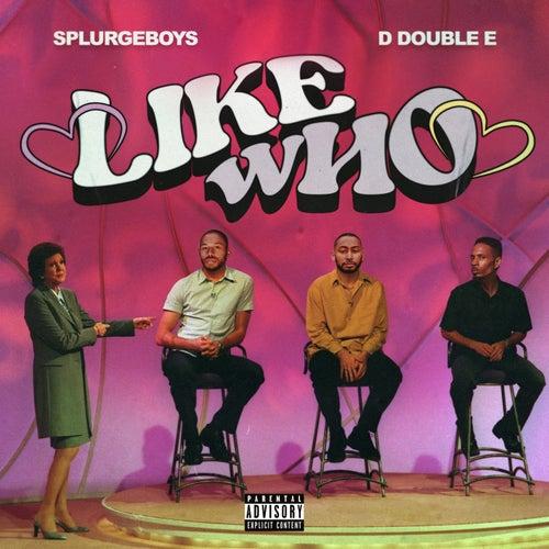 Like Who by Splurgeboys