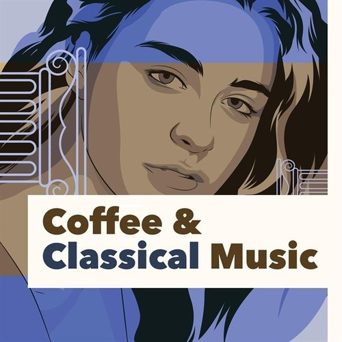 Coffee & Classical Music by Various Artists