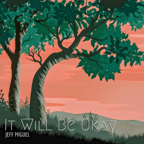 It Will Be Okay by Jeff Miguel