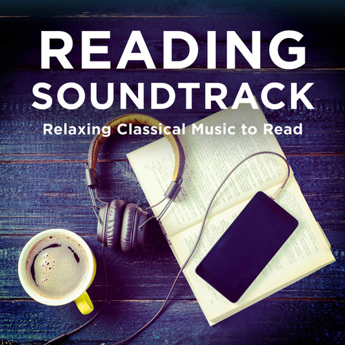 Reading Soundtrack - Relaxing Classical Music to Read by Various Artists