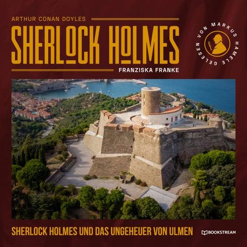 Sherlock Holmes und das Ungeheuer von Ulmen (Ungekürzt) von Sir Arthur Conan Doyle
