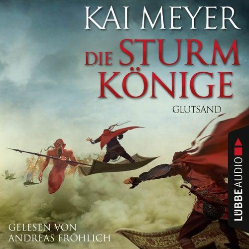 Die Sturmkönige - Glutsand (Folge 3) von Kai Meyer