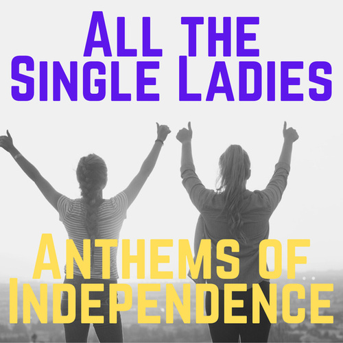 All the Single Ladies: Anthems of Independence by Various Artists