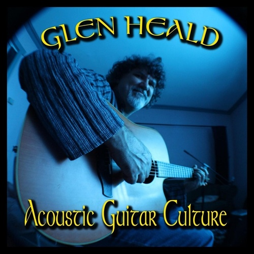 Acoustic Guitar Culture (Remastered) by Glen Heald