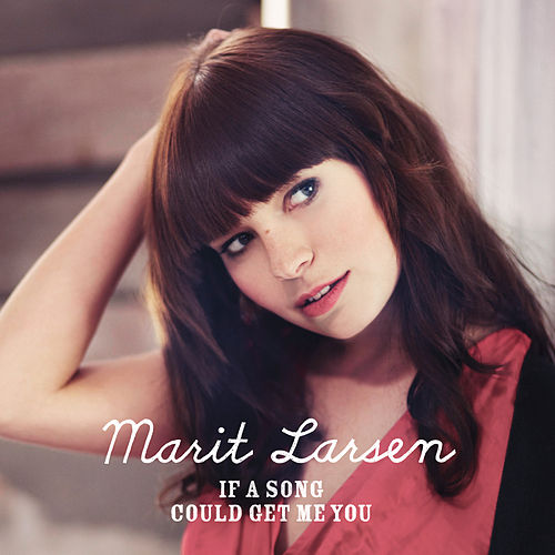 If A Song Could Get Me You by Marit Larsen