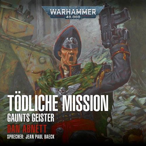 Warhammer 40.000 - Gaunts Geister 6: Tödliche Mission (Ungekürzt) von Dan Abnett