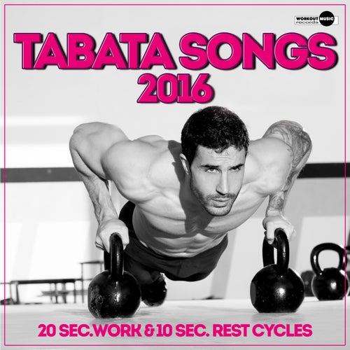 Tabata Songs 2016 (20 Sec. Work & 10 Sec. Rest Cycles) von Tabata Music