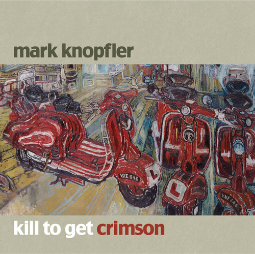 Kill To Get Crimson von Mark Knopfler