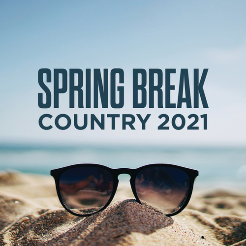Spring Break Country 2021 by Various Artists