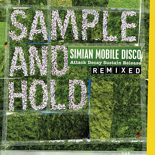 SAMPLE AND HOLD: Attack Decay Sustain Release REMIXED de Simian Mobile Disco