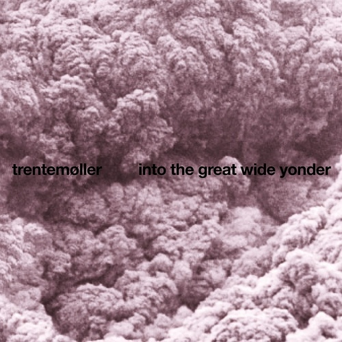 Into the Great Wide Yonder von Trentemøller