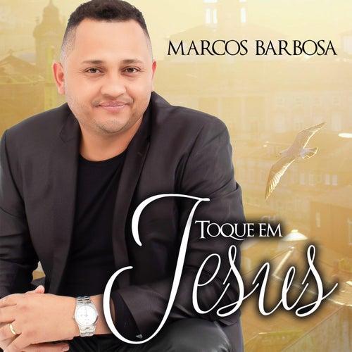 Toque em Jesus de Marcos Barbosa