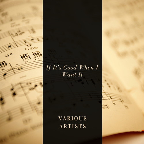 If It's Good When I Want It by Various Artists