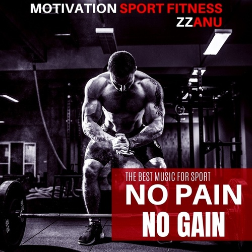 No Pain No Gain (The Best Music for Sport) by Motivation Sport Fitness