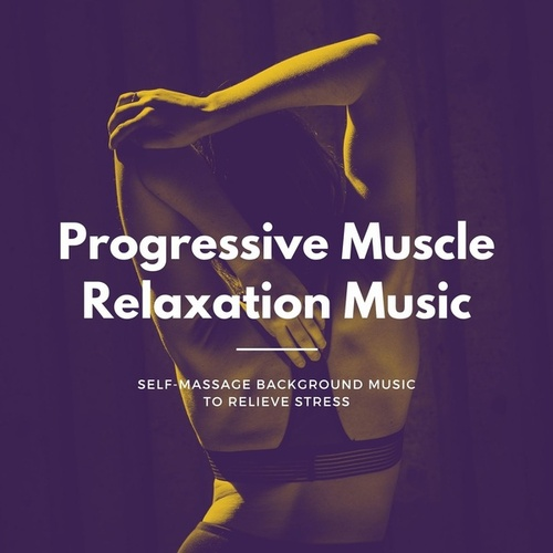 Progressive Muscle Relaxation Music: Self-Massage Background Music to Relieve Stress by Instrumental Relaxation