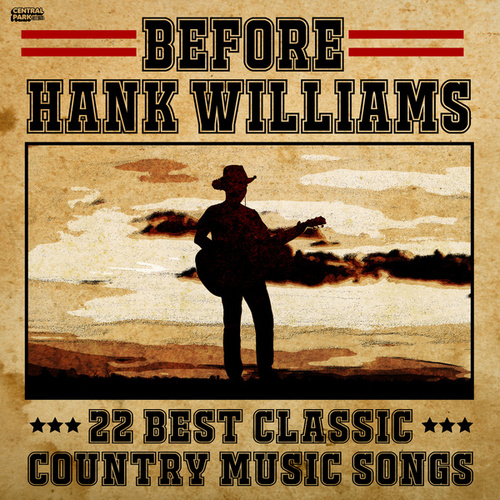 Before Hank Williams: 22 Best Classic Country Music Songs by Vários Artistas
