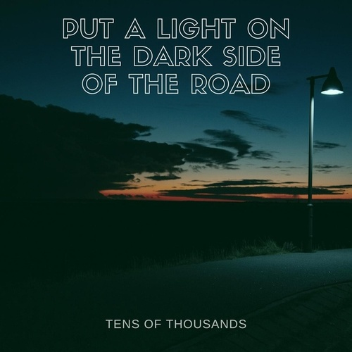 Put a Light on the Dark Side of the Road von Tens of Thousands