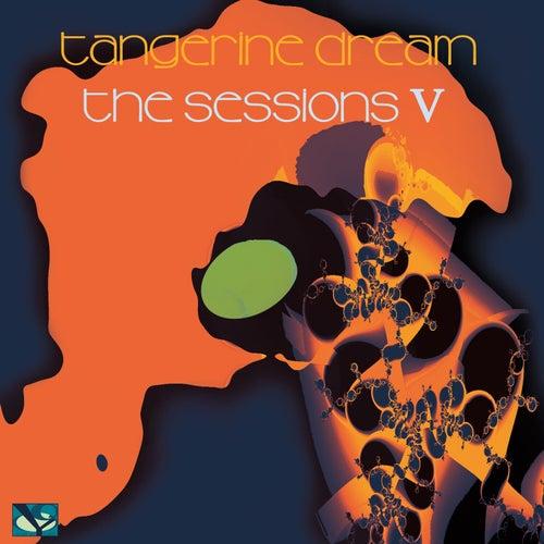 The Sessions V (Live at Dekmantel Festival, Amsterdam + Betonwerk, Berlin) by Tangerine Dream