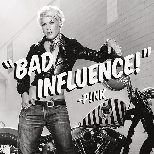 Bad Influence by Pink