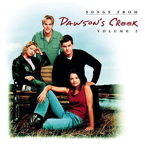Songs From Dawson's Creek - Vol. II by Dawson's Creek (Television Soundtrack)