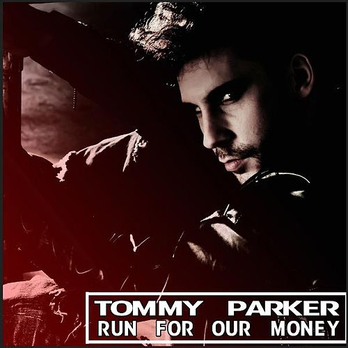 Run for Our Money - Single by Tommy Parker