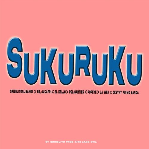 Sukuruku (feat. Sr. Jucafri, El Kello, La Wea, Poli Cartier & Okeyny Primo Banda) de Griselito Alibanda