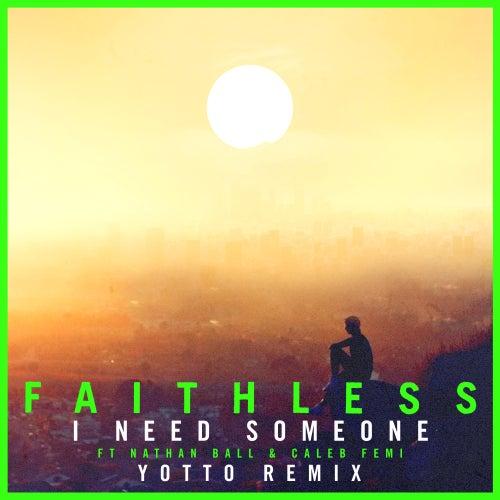 I Need Someone (feat. Nathan Ball & Caleb Femi) [Yotto Remix] (Edit) fra Faithless