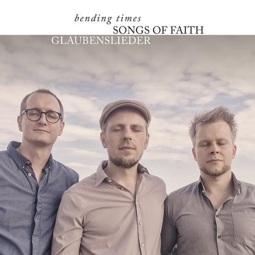 Songs of Faith: Glaubenslieder by Bending Times