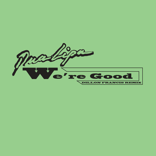 We're Good (Dillon Francis Remix) de Dua Lipa