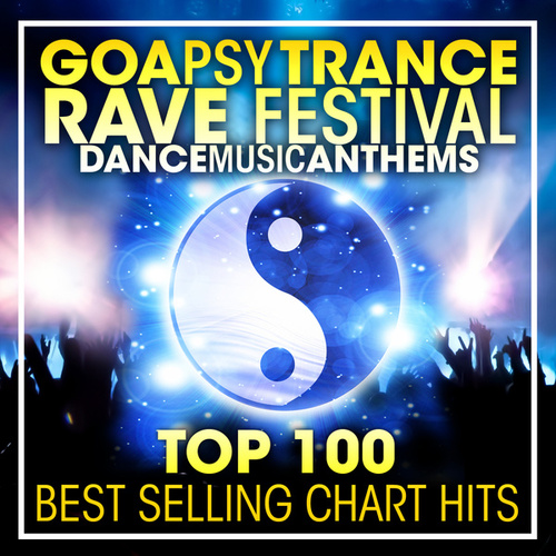 Goa Psy Trance Rave Festival Dance Music Anthems Top 100 Best Selling Chart Hits + DJ Mix de Dr. Spook