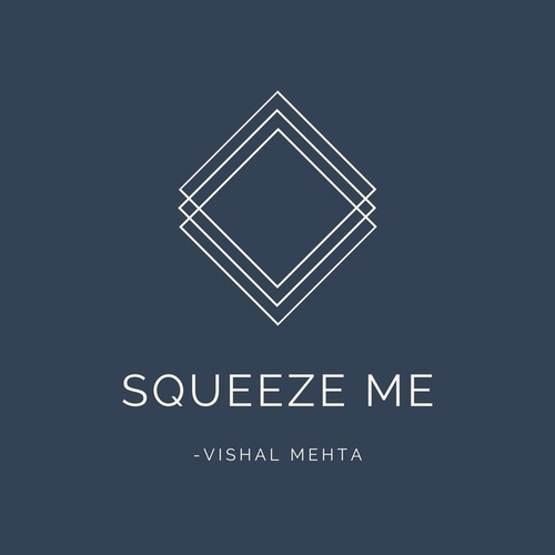 Squeeze Me by Vishal Mehta