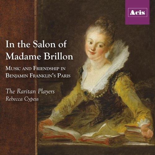 In the Salon of Madame Brillon: Music and Friendship in Benjamin Franklin's Paris by The Raritan Players