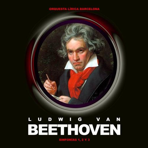 Ludwing Van Beethoven. Orquesta Lírica Barcelona. Sinfonías 1, 2 y 3 by Orquesta Lírica Barcelona
