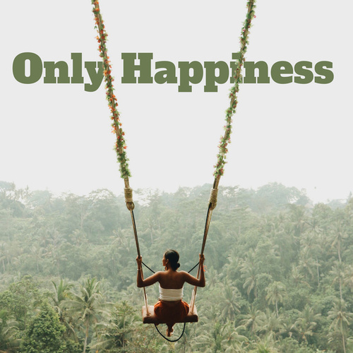Only Happiness – Chill Out Music Mix 2021, Positive Attitude, Deep Electro Fun, Summer Mood von Ibiza Chill Out